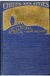 MACLEOD Olive - Chiefs and Cities of Central Africa. Across Lake Chad by Way of British, French, and German Territories