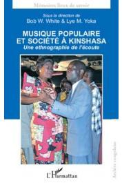 WHITE Bob W., YOKA Lye M. (sous la direction de) - Musique populaire et société à Kinshasa. Une ethnographie de l'écoute