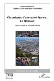 LE GALL Didier, ROINSARD Nicolas (éditeurs) - Chroniques d'une autre France: La Réunion. Genres de vie et intimités créoles