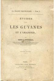 COUDREAU Henri A. - La France Equinoxiale - Tome 1:Etudes sur les Guyanes et l'Amazonie