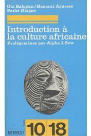 BALOGUN Ola, DIAGNE Pathé, AGUESSY Honorat, SOW Alfa Ibrahim - Introduction à la culture africaine. Prolégomènes par Alpha I. Sow