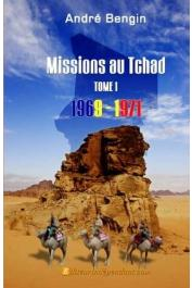 BENGIN André - Missions au Tchad. Tome 1: 1969-1971
