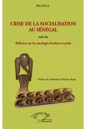 FALL Iba - Crise de la socialisation au Sénégal suivi de Réflexion sur les ontologies bambara et peule