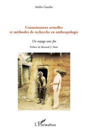 GAUDIO Attilio - Connaissances actuelles et méthodes de recherche en anthropologie. Un voyage sans fin