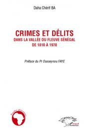 BA Daha Chérif - Crimes et délits dans la vallée du fleuve Sénégal de 1810 à 1970