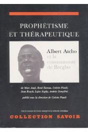 AUGE Marc, ROUCH Jean, BUREAU René, PIAULT Colette - Prophétisme et thérapeutique. Albert Atcho et la communauté de Bregbo