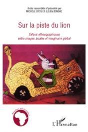 CROS Michèle, BONDAZ Julien (textes présentés par) - Sur la piste du lion. Safaris ethnographiques entre images locales et imaginaire global
