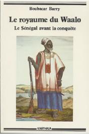 BARRY Boubacar - Le royaume du Waalo. Le Sénégal avant la conquête. Nouvelle édition revue et augmentée d'une postface