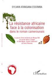 ATANGANA ESSOMBA Sylvain - La résistance africaine face à la colonisation dans le roman camerounais