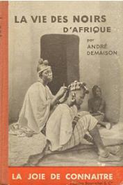 DEMAISON André - La vie des noirs d'Afrique