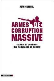 GUISNEL Jean - Armes de corruption massive: secrets et combines des marchands de canons
