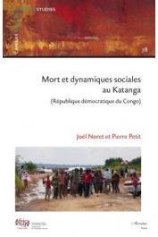 NORET Joël, PETIT Pierre - Mort et dynamiques sociales au Katanga (République démocratique du Congo)