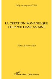 ATCHA Philip Amangoua - La création romanesque chez Williams Sassine