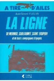 FLEURY Jean-Gérard - La ligne: Mermoz, Guillaumet, Saint-Exupéry et leurs compagnons d'épopée