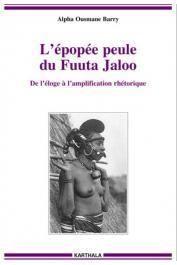 BARRY Alpha Ousmane - L'épopé peule du Fuuta Jaloo, de l'éloge à l'amplification théorique