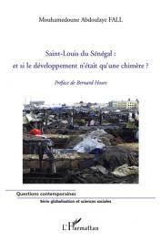 FALL Mouhamedoune Abdoulaye - Saint-Louis du Sénégal: et si le développement n'était qu'une chimère ?