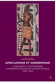 DE RYCKE Jean-Pierre - Africanisme et modernisme. La Peinture et la Photographie d'inspiration coloniale en Afrique centrale (1920-1940)