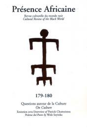 Présence Africaine - 179-180. Questions autour de la culture / Entretiens avec Patrick Chamoiseau / Poème de Wole Soyinka