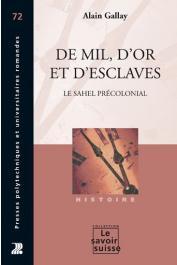 GALLAY Alain - De mil, d'or et d'esclaves. Le Sahel précolonial