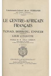 FERRANDI Jean - Le Centre Africain Français. Tchad - Borkou - Ennedi - Leur conquête