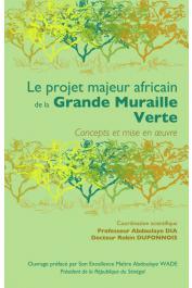 DIA Abdoulaye, DUPONNOIS Robin (coordination scientifique) - Le projet majeur africain de la Grande Muraille Verte. Concepts et mise en œuvre