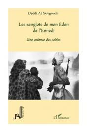 SOUGOUDI Djiddi Ali - Les sanglots de mon Eden de l'Ennedi. Une enfance des sables