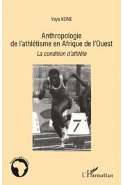 KONE Yaya - Anthropologie de l'athlétisme en Afrique de l'Ouest. La condition d'athlète