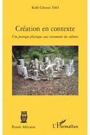 YAO Koffi Célestin - Création en contexte. Une pratique plastique aux croisements des cultures