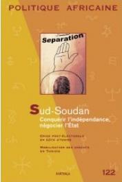 Politique Africaine - 122 / Sud-Soudan, conquérir l'indépendance, négocier l'Etat