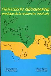 Collectif - Profession: Géographe. Pratique de la recherche tropicale