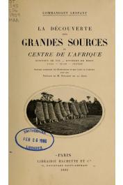 LENFANT Eugène, (Commandant) - La découverte des grandes sources du Centre de l'Afrique. Rivières de vie, rivières de mort. Nana - Ouam - Penndé