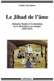 BABOU Cheikh Anta - Le Jihad de l'âme. Ahmadou Bamba et la fondation de la Mouridiyya au Sénégal (1853-1913)