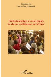 CHATRY-KOMAREK Marie (coordonné par) - Professionnaliser les enseignants de classes multilingues en Afrique