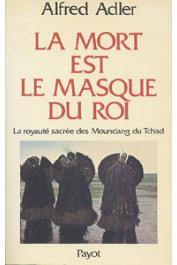 ADLER Alfred - La mort est le masque du roi. La royauté sacrée des Moundang du Tchad