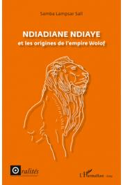 SALL Samba Lampsar - Ndiadiane Ndiaye et les origines de l'Empire Wolof