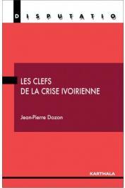 DOZON Jean-Pierre - Les clefs de la crise ivoirienne