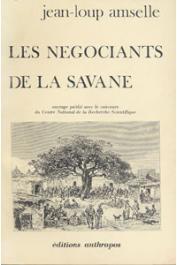 AMSELLE Jean-Loup - Les négociants de la savane. Histoire et organisation sociale des Kooroko (Mali)