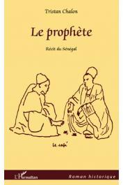 CHALON Tristan - Le Prophète. Récit du Sénégal