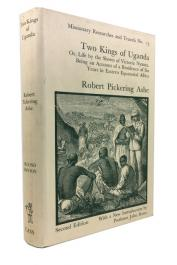 ASHE Robert Pickering - Two Kings of Uganda or, Life by the Shores of Victoria Nyanza. Being an Account of a Residence of Six Years in Eastern Equatorial Africa