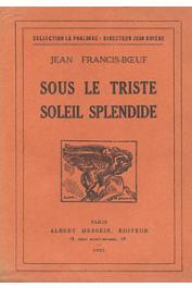 FRANCIS-BOEUF Jean - Sous le triste soleil splendide