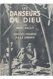 BALLIF Noel - Les danseurs de Dieu. Chez les pygmées de la Sangha. Mission Ogooué-Congo