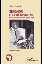 BOURGEOIS Michel - Senghor et la décolonisation. Radio Dissoo, la révolte paysanne