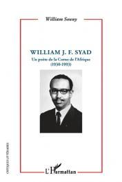 SOUNY William - William J. F. Syad. Un poète de la Corne de l'Afrique (1930-1993)