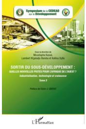 KASSE Moustapha, N'GALADJO BAMBA Lambert, SYLLA Kalilou (sous la direction de) - Sortir du sous-développement. Quelles nouvelles pistes pour l'Afrique de l'Ouest. Tome 3: Industrialisation, technologie et croissance - Symposium de la CEDEAO sur le Dévelo