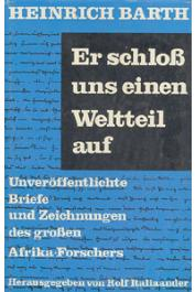 BARTH Heinrich - Er schloss uns einen Weltteil auf. Unveröffentlichte Briefe und Zeichnungen des grossen Afrika-Forschers. Herausgegeben vom Rolf Italiaander