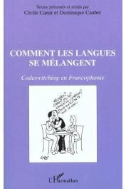CANUT Cécile, CAUBET Dominique - Comment les langues se mélangent; Codeswitching en Francophonie