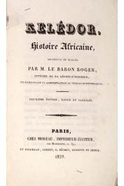 ROGER (Mr. le Baron),  ROGER Jacques-François - Kelédor, histoire Africaine recueillie et publiée par M. le Baron Roger, officier de la Légion-d'Honneur, ex-commandant et administrateur du Sénégal. 2eme édition revue et corrigée.