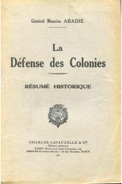 ABADIE Maurice (général) - La défense des Colonies. Résumé historique