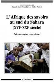 GARY-TOUNKARA Daouda, NATIVEL Didier (Collectif) -L'Afrique des savoirs au sud du Sahara (XVIe-XXIe siècles) - Acteurs, supports, pratiques