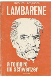 BESSUGES Jacques - Lambaréné. A l'ombre de Schweitzer